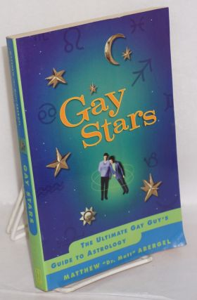 "Gay Stars: the ultimate gay guy's guide to astrology. Mathew ""Dr. Matt"" Abergel"