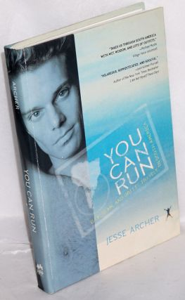 You Can Run: Gay, glam, and gritty travels in South America. Jesse Archer