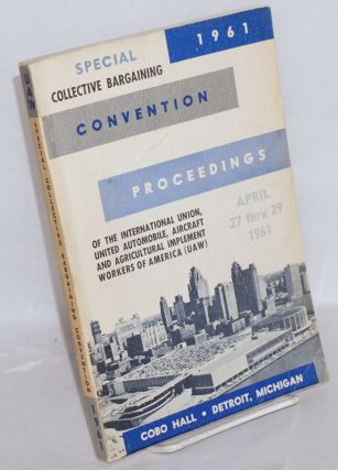 Proceedings, special collective bargaining convention. Cobo Hall, Detroit, Michigan, April 27-29,...