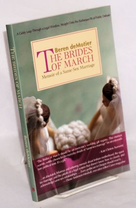 The Brides of March: memoir of a same-sex marriage. Beren DeMotier.