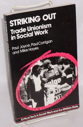 Striking out, trade unionism in social work. Paul Joyce, Paul Corrigan, Mike Hayes