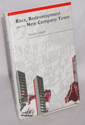 Race, redevelopment, and the new company town. Daniel J. Monti