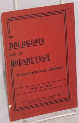 The bourgeois role of Bolshevism, its relation to world Communism