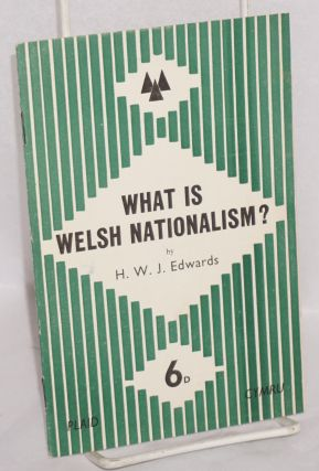 What is Welsh nationalism? H. W. J. Edwards