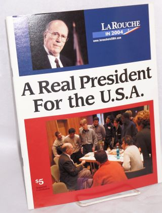 A real president for the U.S.A. LaRouche in 2004. Lyndon LaRouche