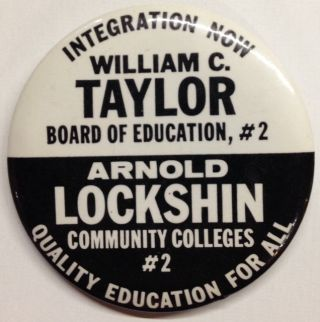 Integration Now / William C. Taylor, Board of Education, #2 / Arnold Lockshin, Community Colleges #2 / Quality education for all [pinback button]