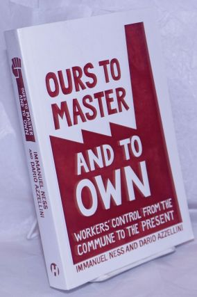 Ours to master and to own. Workers' control from the Commune to the present