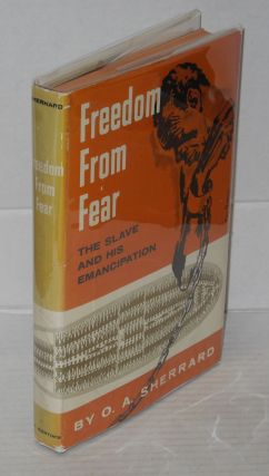 Freedom from fear; the slave and his emancipation. O. A. Sherrard