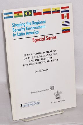 Plan Colombia: Reality of the Colombian Crisis and Implications for Hemispheric Security. Luz E. Nagle.