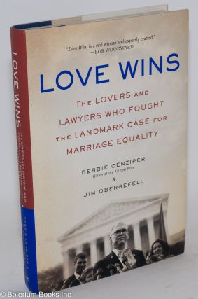 Love Wins: the lovers and lawyers who fought the landmark case for marriage equality. Debbie Cenziper, Jim Obergefell.