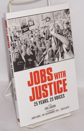 Jobs with justice, 25 years, 25 voices. With contributions by Larry Cohen, Rev. Clavin Morris,...