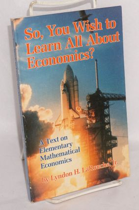 So, You Wish to Learn All About Economics?: A Text on Elementary Mathematical Economics. Lyndon...