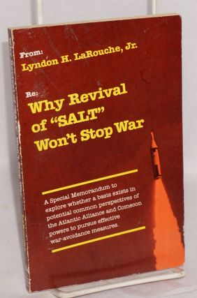 "Why revival of ""SALT"" won't stop war: a special memorandum to explore whether a basis exists in..."