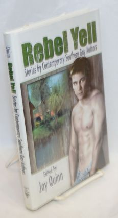 Rebel Yell: stories by contemporary southern gay men. Jay Quinn, John Trumbo Robin Lippincott