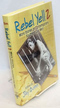 Rebel Yell 2; more stories of contemporary southern gay men. Jay Quinn, Martin Wilson Felice Picano