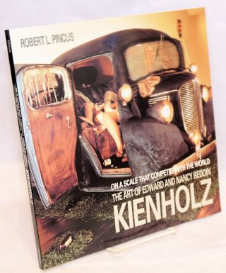 On a Scale That Competes with the World: the Art of Edward and Nancy Reddin Kienholz