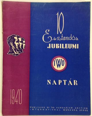 10 Esztendos Jubileumi. Naptar. Hungarian Section International Workers Order