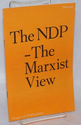The NDP - the Marxist view [cover title] [interior caption title:] Revolutionists and the NDP....