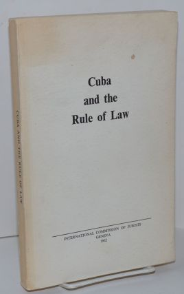 Cuba and the Rule of Law. International Commission of Jurists