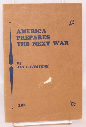 America prepares the next war. Jay Lovestone