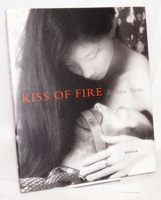 Kiss of Fire: a romantic view of Sadomasochism. Barbara Nitke, A. D. Coleman