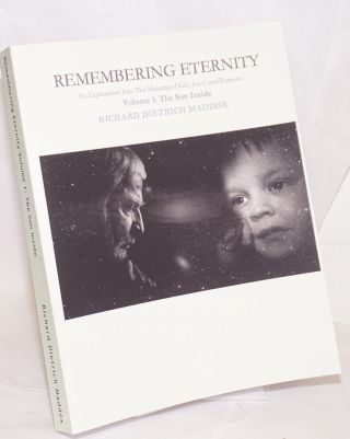Remembering eternity. Volume 1: The Sun Inside. Richard Dietrich Maddox