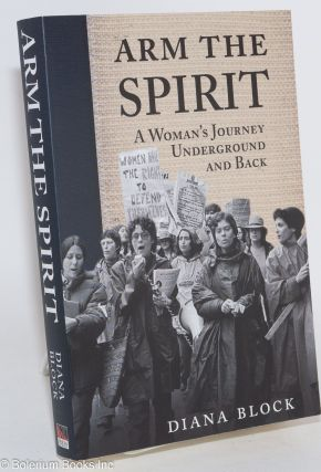 Arm the Spirit: A Story from Underground and Back. Diana Block