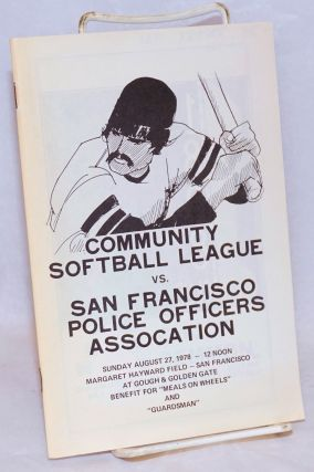 "Community Softball League vs. San Francisco Police Officers Association Sunday August 27, 1978 - 12 noon, Margaret Hayward Field - San Francisco at Gough & Golden Gate, benefit for ""Meals on Wheels"" and ""Guardsman"""