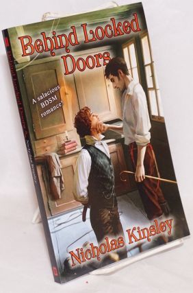 Behind Locked Doors: a salacious BDSM romance! Nicholas Kinsley