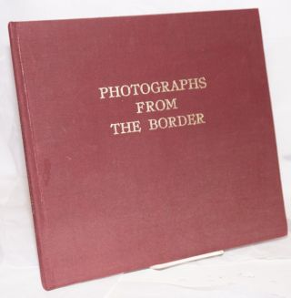 Photographs from the Border: The Otis A. Aultman Collection. Otis A. Aultman, photographic, Mary...