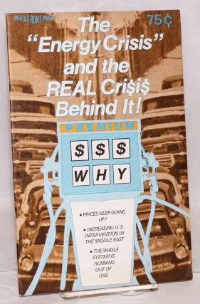 "The "" energy crisis"" and the real crisis behind it. Dave Pugh, Mitch Zimmerman, Gar Smith"