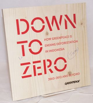 Down to zero; how Greenpeace is ending deforestation in Indonesia, 2003-2013 and beyond. Stokely...