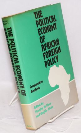 The Political Economy of African Foreign Policy Comparative Analysis. Timothy M. Shaw, Olajide Aluko