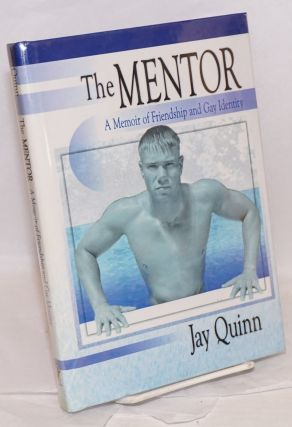 The Mentor: a memoir of friendship and gay identity. Jay Quinn