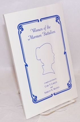 Women of the Mormon Battalion. Carl V. Larson, compilers Shirley N. Maynes