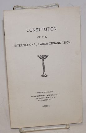 Constitution of the International Labor Organization. International Labor Organization