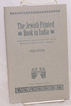 The Jewish Printed Book in India; Imprints of the Blumenthal Rare Book and Manuscript Library....