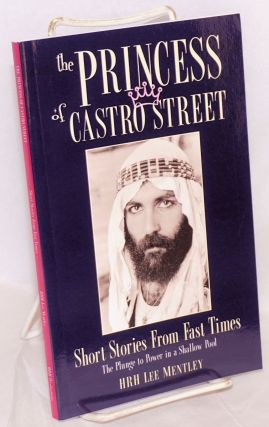 The Princess of Castro Street: short stories from fast times the plunge to power in a shallow...