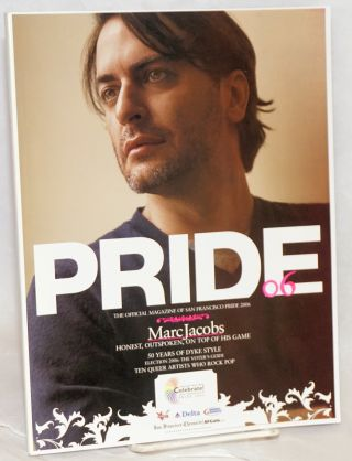 Pride .06: the official magazine for San Francisco Pride [Marc Jacobs cover]. Peter McQuaid, Steve Bolerjack Marc Jacobs, Ilene Chaiken, Mark Davis, Michael Smolinsky.