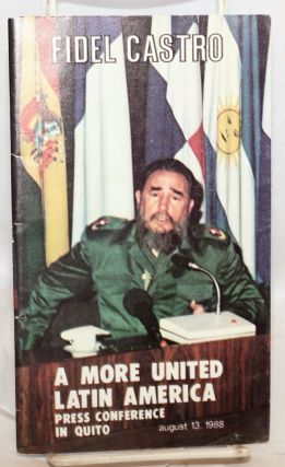 A More United Latin America; Press Conference in Quito, August 13, 1988. Fidel Castro