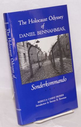 The Holocaust Odyssey of Daniel Bennahmias, Sonderkommando. With an Introduction by Steven B....