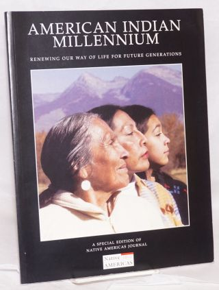 American Indian Millennium; Renewing Our Way of LIfe for Future Generations, a special edition of...
