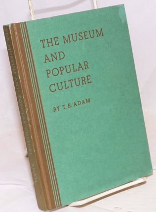 The Museum and Popular Culture. T. R. Adam