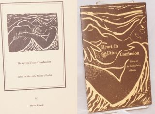 Heart in Utter Confusion: takes on the erotic poetry of India [illustrated with Linocuts]. Steve...