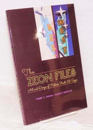The Zeon Files; Art and Design of Historic Route 66 Signs. Mark C. Childs, Ellen D. Babcock