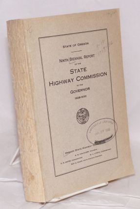 Ninth Biennial Report of the Oregon State Highway Commission, Covering the period December 1, 1928, to September 30, 1930. H. B. Van Duzer, corporate author, et alia.