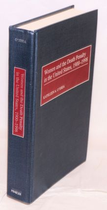 Women and the Death Penalty in the United States, 1900 - 1998. Foreword by Ann Patrick Conrad....