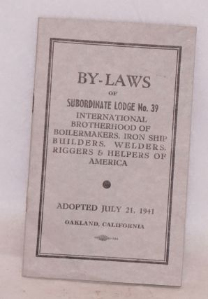 By-laws of Subordinate Lodge 39, International Brotherhood of Boilermakers, Iron Ship Builders,...