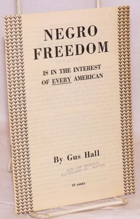 Negro freedom is in the interest of EVERY American. Gus Hall