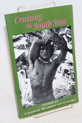 Cruising the South Seas; stories. Charles Warren Stoddard, Winston Leyland